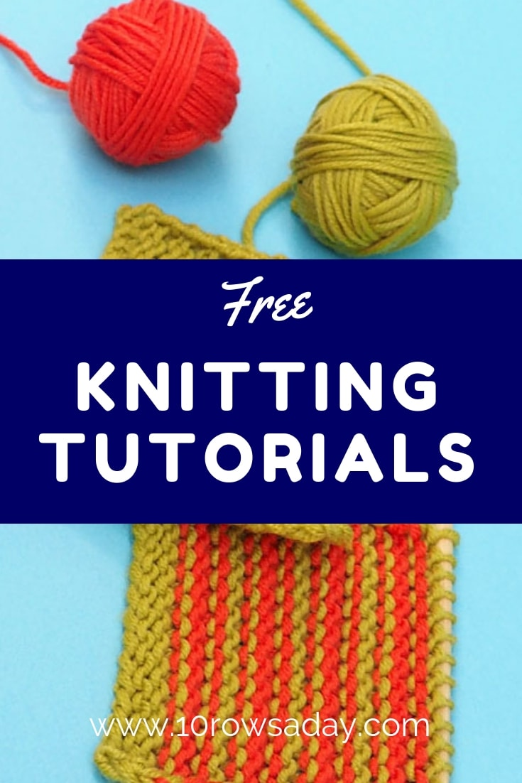 Knitting Tutorials for Beginners and More Experienced Knitters | 10 rows a day