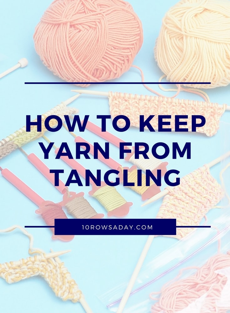 Simple ways to keep yarn from tangling when you knit from one or wo balls of yarn, or from multiple bobbins | 10 rows a day
