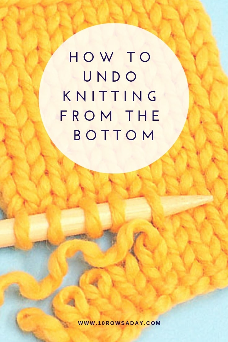 How to undo knitting from the bottom | 10 rows a day