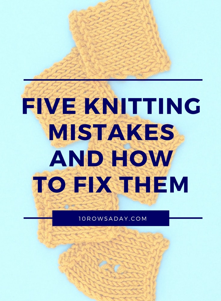 5 knitting mistakes, and how to fix them | 10 rows a day