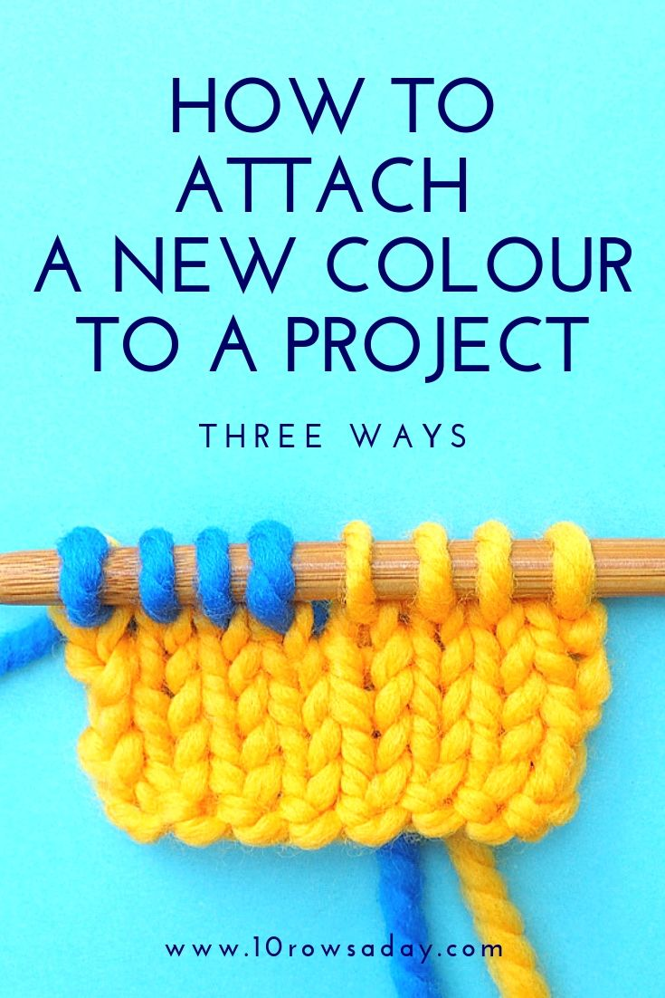 How to Attach a New yarn to a Project - Three Ways | 10 rows a day