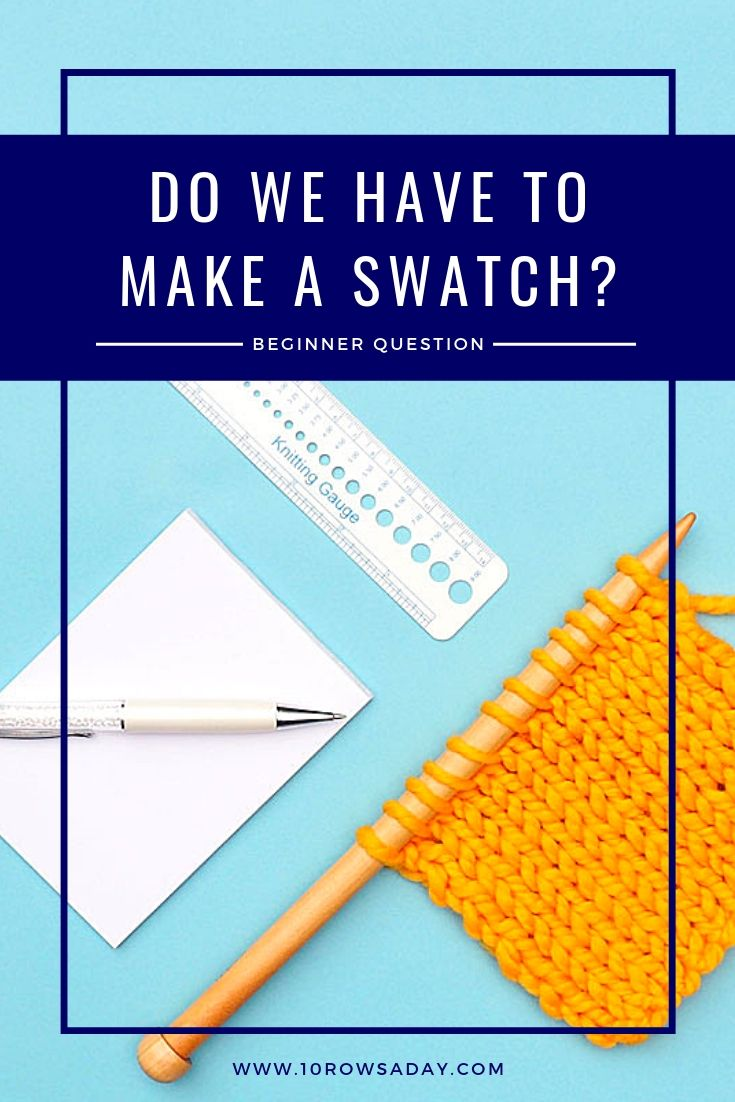 Do We HAVE to Make a Swatch When We Start a Knitting Project | 10 rows a day