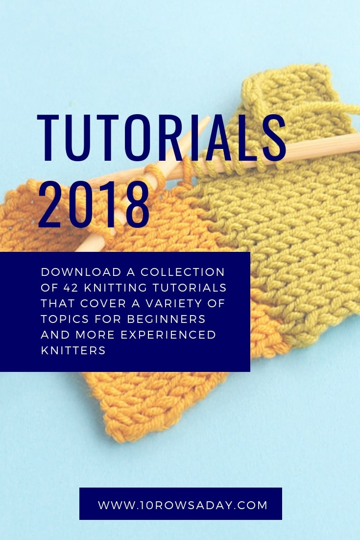 A collection of 42 knitting tutorials published in 2018 | 10 rows a day