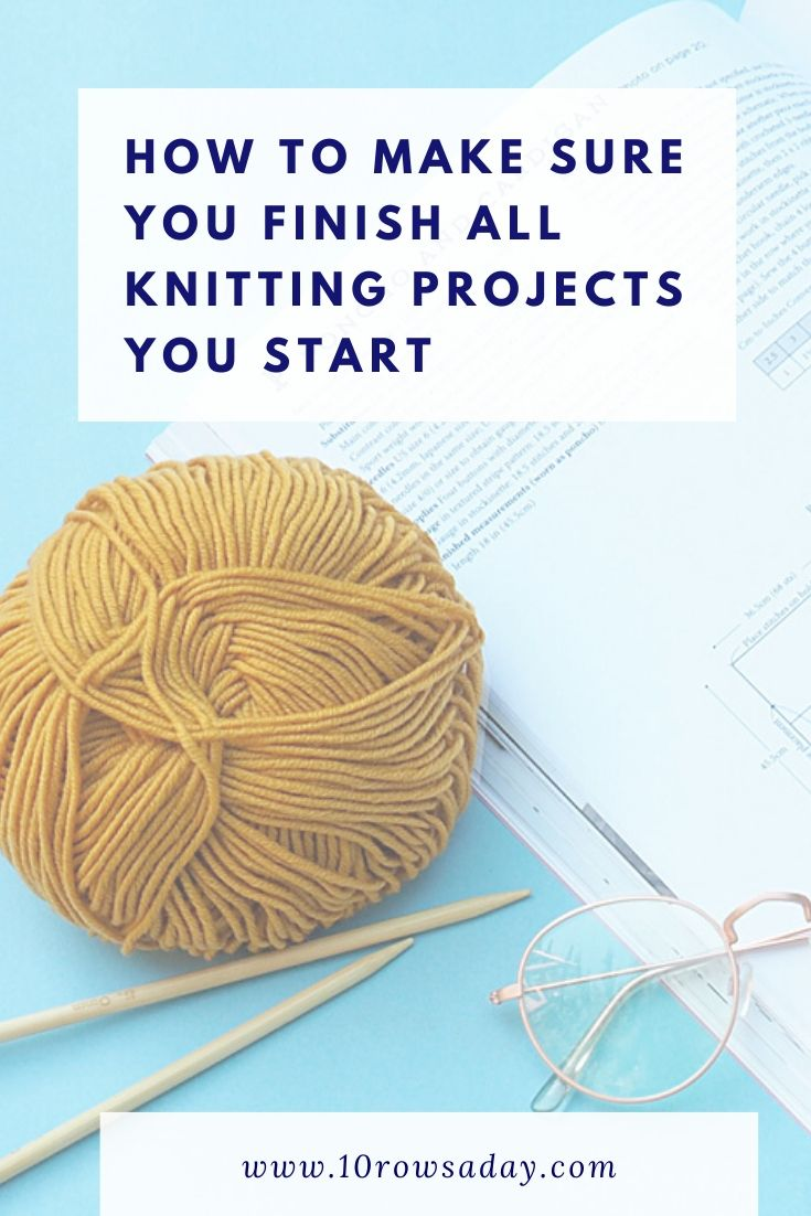 How to Make Sure You Finish All Knitting Projects You Start